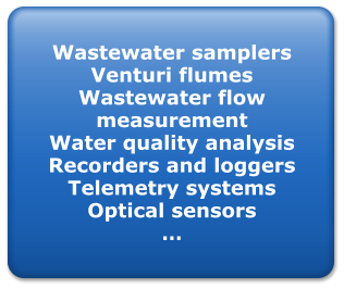 Wastewater samplers Venturi flumes Wastewater flow  measurement Water quality analysis Recorders and loggers Telemetry systems Optical sensors …